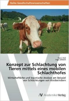 Konzept zur Schlachtung von Tieren mittels eines mobilen Schlachthofes, Denis Veil und Ingo Dittrich