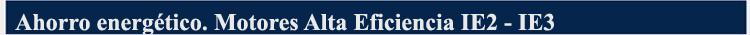 Ahorro energético Motores Alta Eficiencia IE2 - IE3