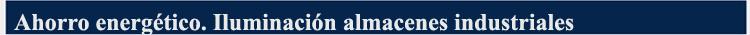 Ahorro energético Tecnología LED Almacenes industriales