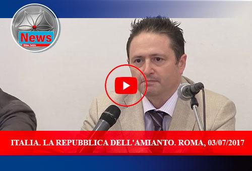 ITALIA. LA REPUBBLICA DELL'AMIANTO. ROMA, 03/07/2017