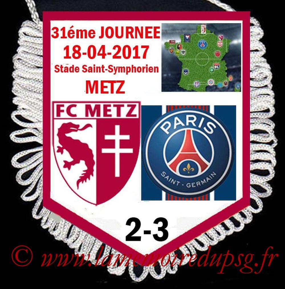 2017-04-18  Metz-PSG (31ème L1 en retard)