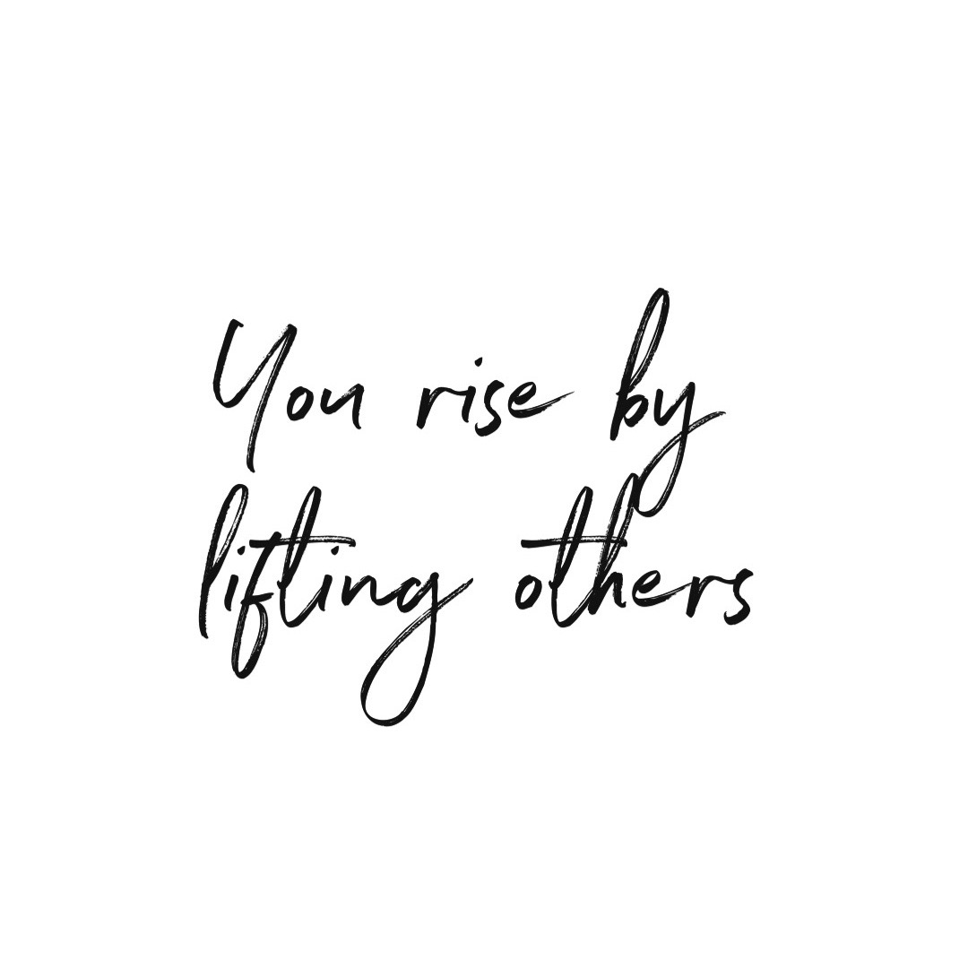 You rise by lifting others