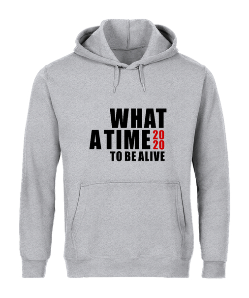 2020 WHAT A TIME TO BE ALIVE Hoody in many Styles and Colors available, click for more details...