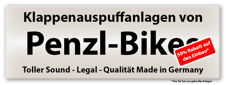 Klappenauspuff Penzl Penzel 50% Rabatt auf den Einbau (nur für bei uns gekaufte Anlagen)