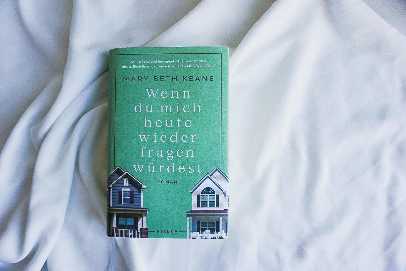 """""""Wenn du mich heute wieder fragen würdest"""" von Mary Beth Keane"""