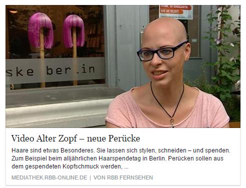 RBB v. 01.08.2015 - Alter Zopf, neue Perücke: Haarspendetag in Berlin