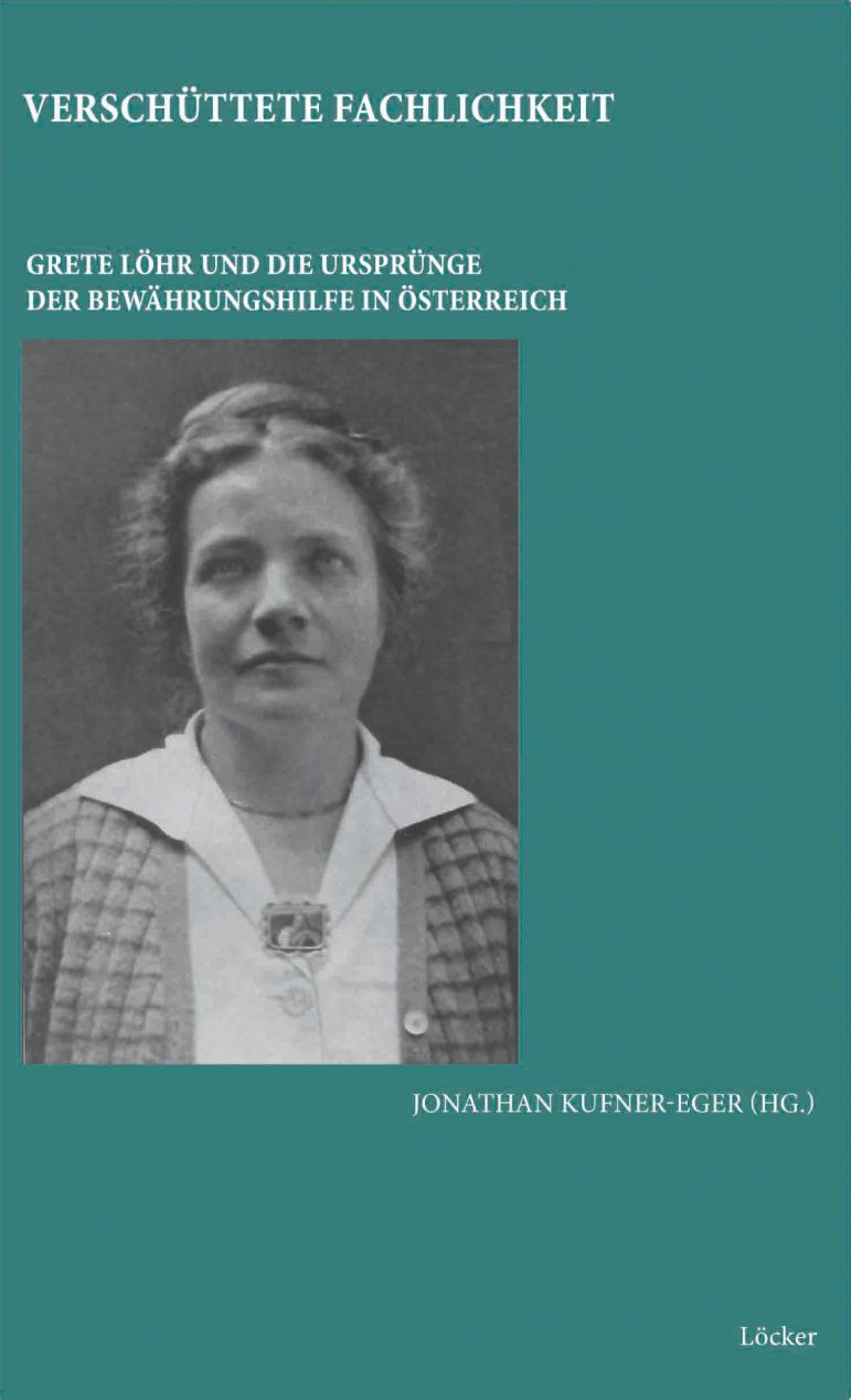 Jonathan Kufner-Eger (Hg.) Verschüttete Fachlichkeit Grete Löhr und die Ursprünge der Bewährungshilfe in Österreich