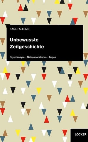 Karl Fallend Unbewusste Zeitgeschichte Psychoanalyse – Nationalsozialismus – Folgen