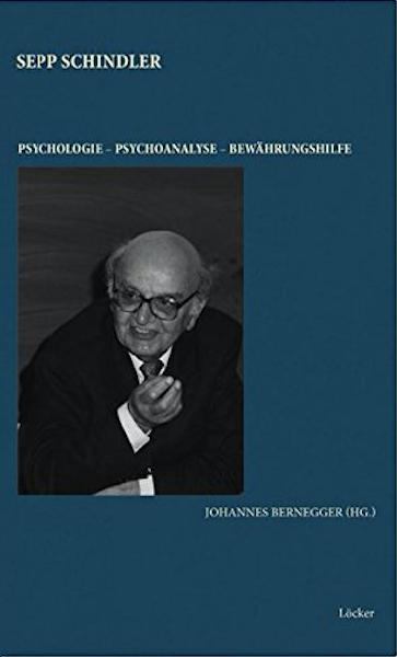 Johannes Bernegger (Hg.) Sepp Schindler Psychologie – Psychoanalyse – Bewährungshilfe