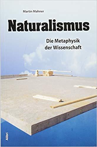 Martin Mahner: Naturalismus - Die Metaphysik der Wissenschaft