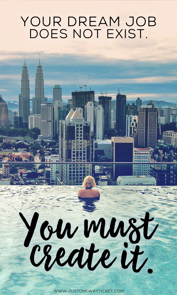 Your Dream Job Does Not Exist - You Must Create It. | The Best Travel Jobs | 50 Ways To Make Money While Traveling The World | #quote #inspiration
