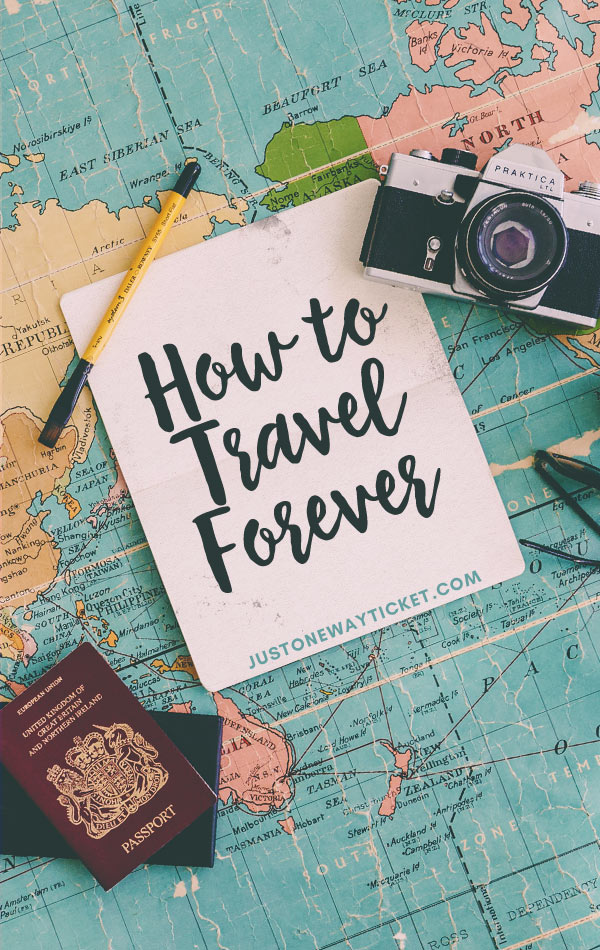 I Want To Travel For The Rest Of My Life - Here's How To Do It