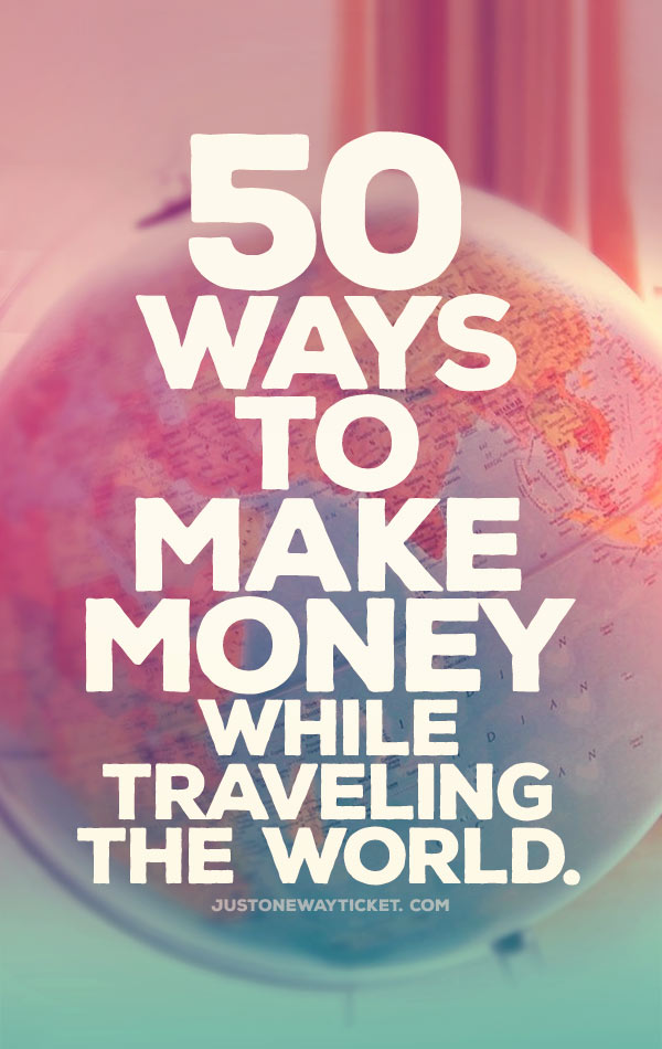 50 Ways To Make Money While Traveling The World | You want to work and travel? Here are the best traveling jobs in the world