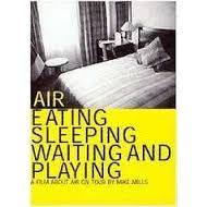 AIR : EATING, SLEEPING, WAITING AND PLAYING, de Mike Mills • MM - 1999 - USA