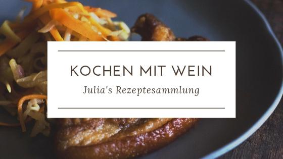 Kochen mit Wein - Julia Klampfer Rezepte - BioWein Eisenstadt, Burgenland, Kulinarik Blog, Online Weinshop