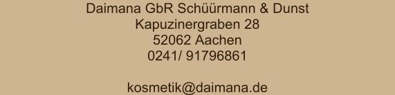 Adresse: Daimana GbR Schüürmann & Dunst - Kapuzinergraben 28, 52062 Aachen - Telefon DE 0241 91796861 - kosmetik@daimana.de