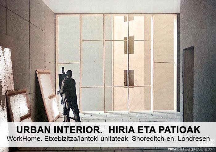 Bitarte Arkitektura+Interiorismoa / Urban interior. Hiria eta Patioak / Work-Home / London Metropolitan University / architectural research / www.bitartearquitectura.com