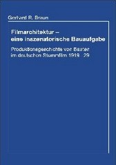 Gerhard R. Braun: Filmarchitektur - eine inszenatorische Bauaufgabe.