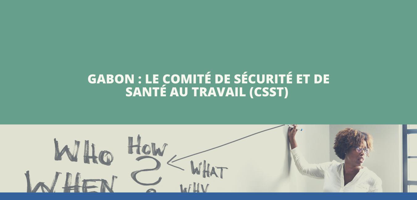Le Comité de Sécurité et de Santé au Travail (CSST)