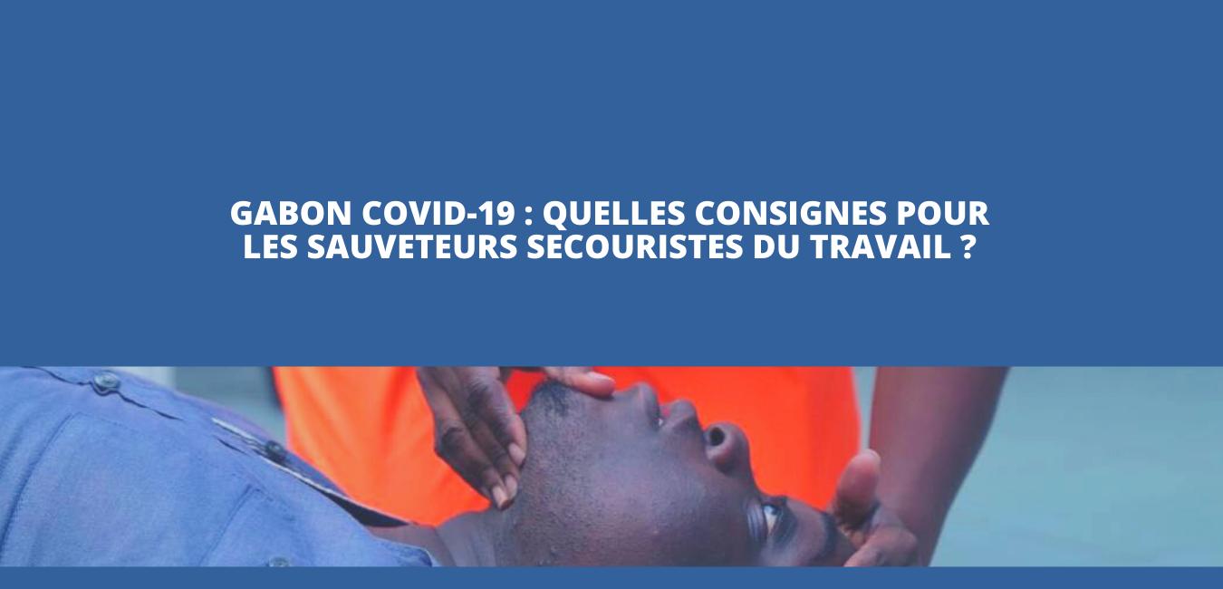 Gabon Covid-19: Quelles consignes pour les sauveteurs secouristes du travail?