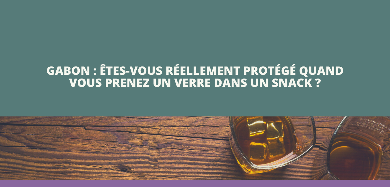 Gabon : Êtes-vous réellement protégé quand vous prenez un verre dans un snack ?