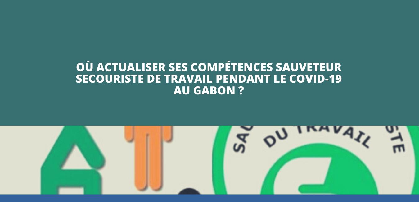 Où actualiser ses compétences Sauveteur Secouriste de Travail pendant le Covid-19 au Gabon?