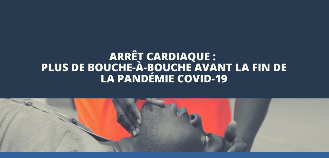 Arrêt cardiaque : Plus de bouche-à-bouche avant la fin de la pandémie COVID-19