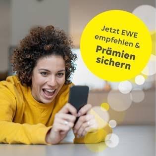 Und jetzt seid ihr dran. EWE an eure Liebsten weiterempfehlen und pro erfolgreiche Weiterempfehlung bis zu 350 € Prämie kassieren.