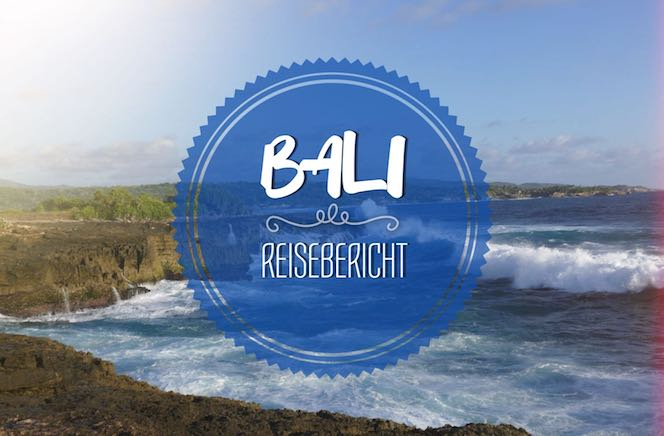 Reisebericht Bali: Erfahrungen, Highlights und Tipps über Ubud, Uluwatu, Balangan, Canggu, Kuta, Nusa Penida, Gili Air und Nusa Lembongan.