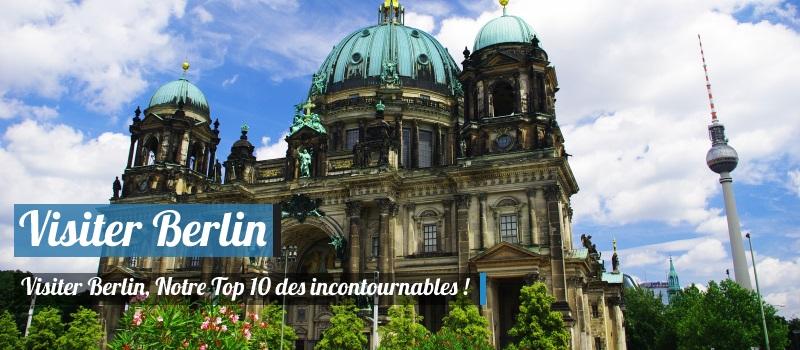 Visiter Berlin : Notre Top 10 des incontournables !