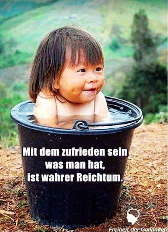 Zufriedenheit ist der wahre Reichtum!