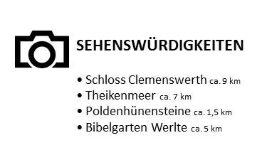 Sehenswürdigkeiten: Schloss Clemenswerth ca. 9 km, Theikenmeer ca. 7 km, Poldenhünensteine ca. 1,5 km, Bibelgarten Werlte ca. 5 km