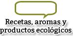 Recetas, aromas y prodcuctos ecológicos
