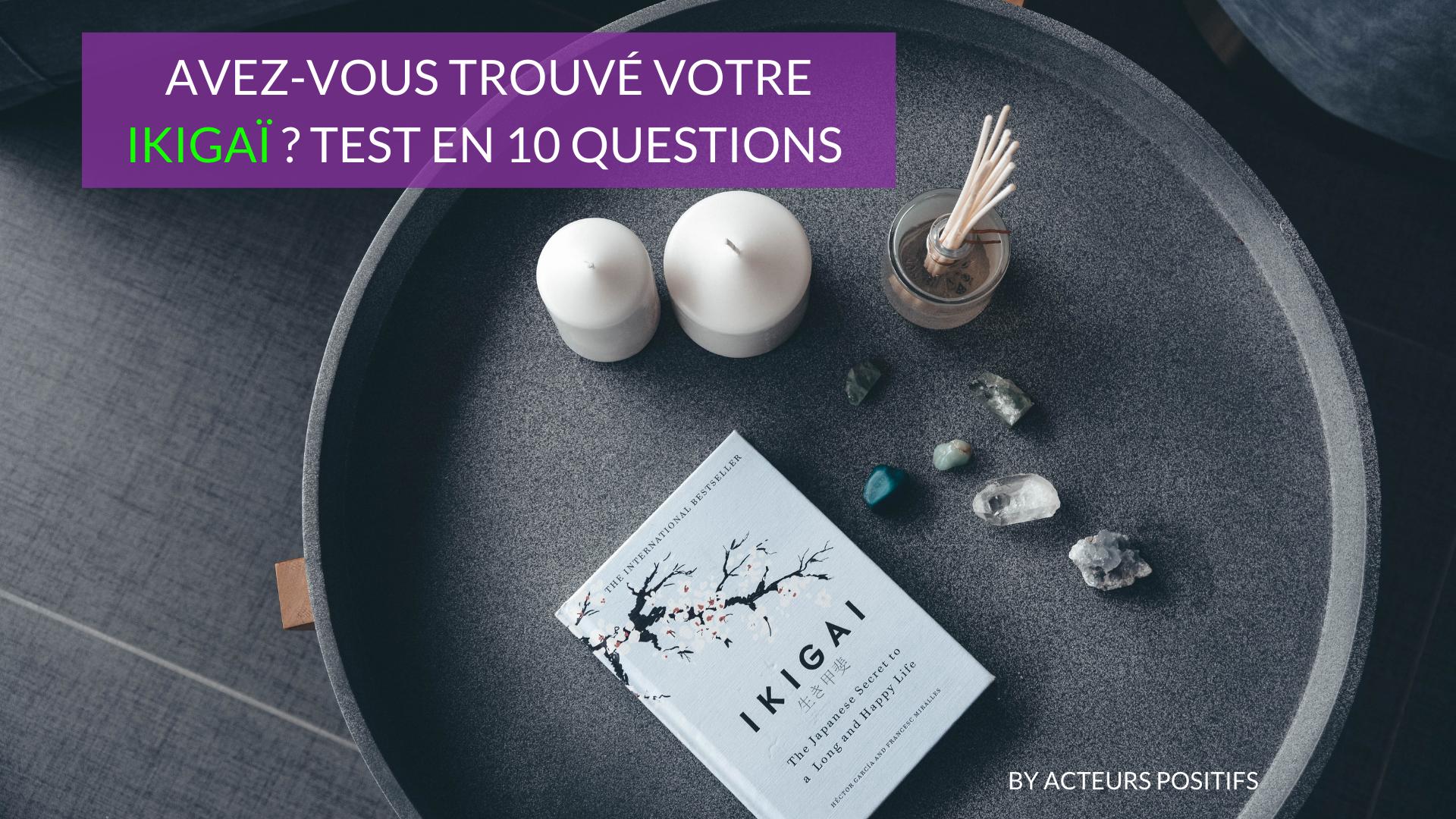 Avez-vous trouvé votre Ikigaï? Test en 10 questions