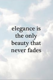 Elegance is the Beauty that never fades