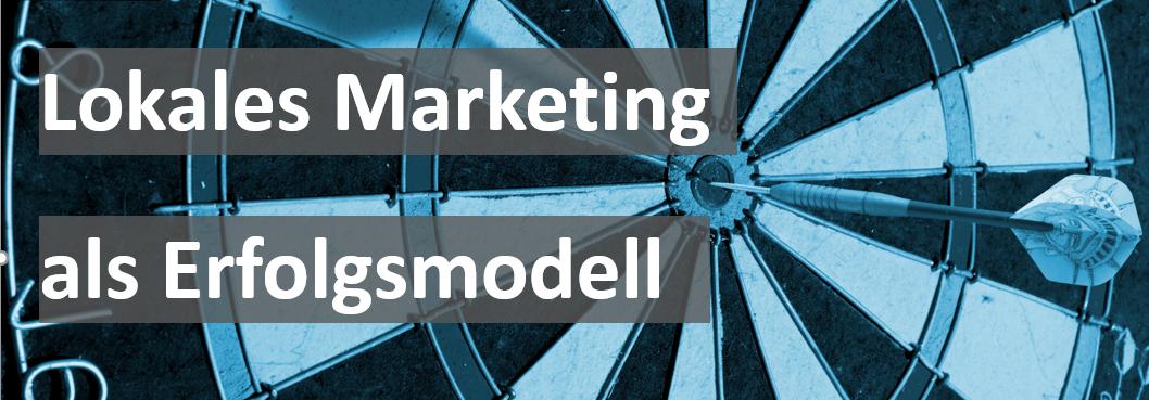 Lokales Marketing ein Erfolgsmodell