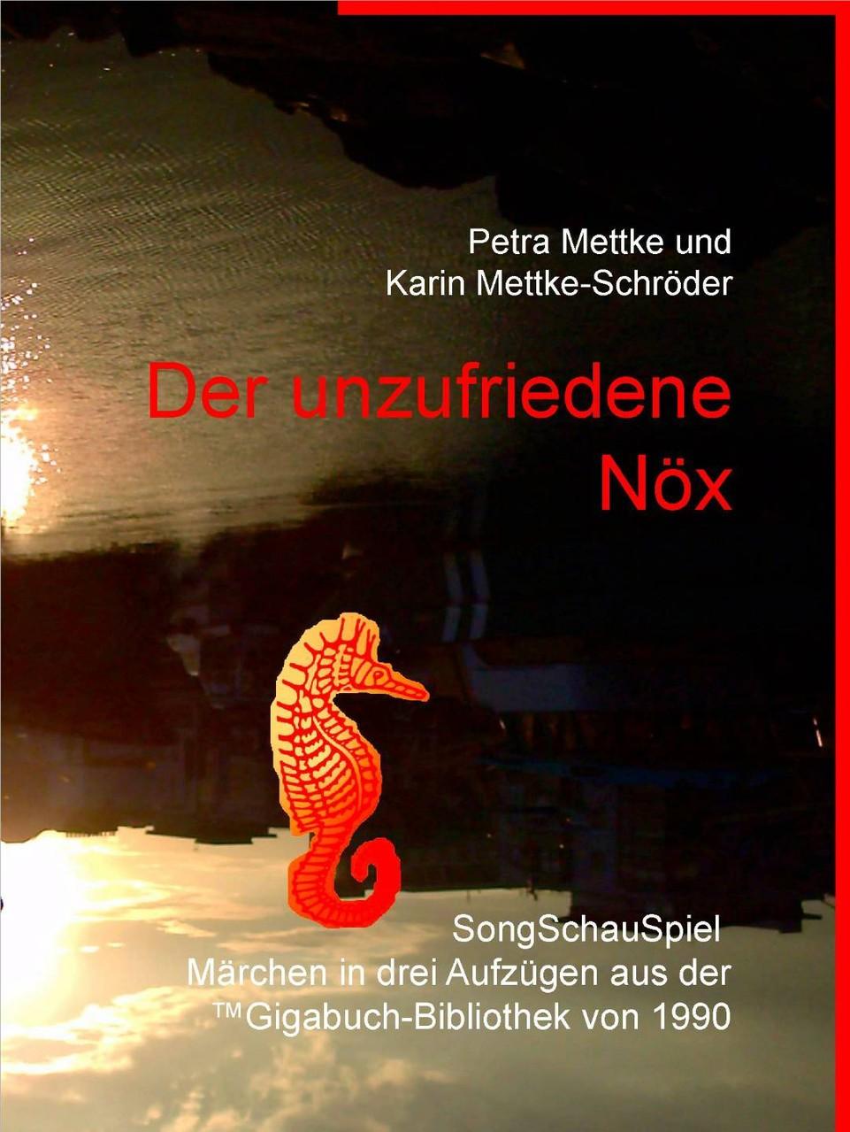 Petra Mettke, Karin Mettke-Schröder/Der unzufriedene Nöx/SongSchauSpiel aus der ™Gigabuch Bibliothek von 1990/e-Short  ISBN 9783734713309