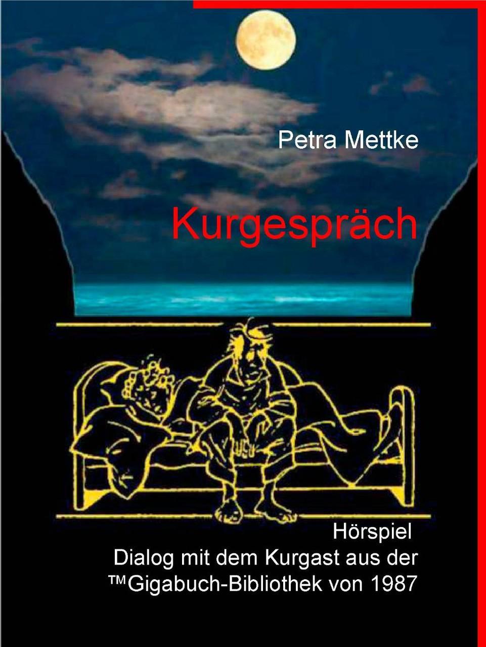 Petra Mettke/Kurgespräch/Hörspielpiel aus der ™Gigabuch Bibliothek von 1990/e-Short  ISBN 9783734712975
