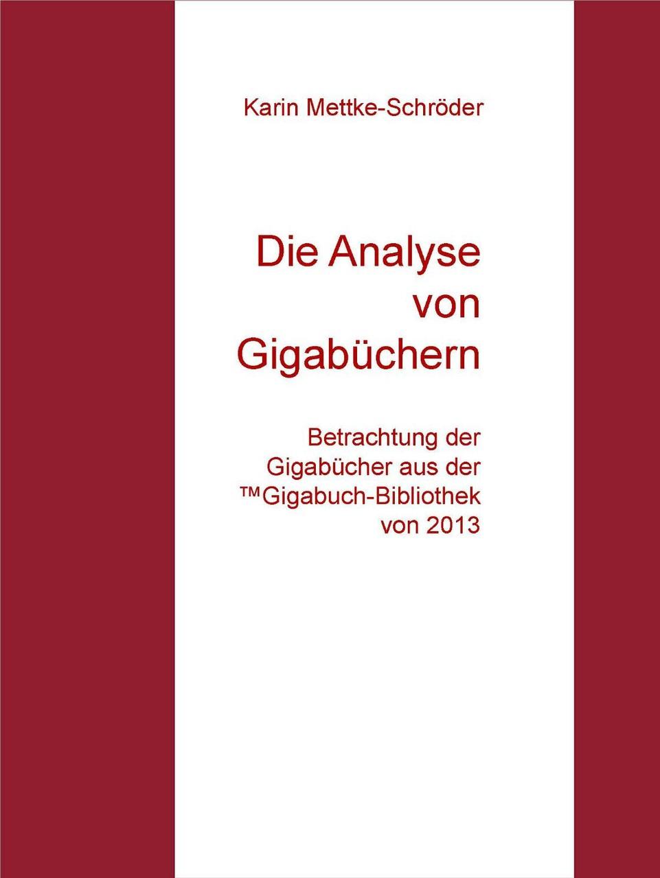 Karin Mettke-Schröder/Die Analyse der Gigabüchern/™Gigabuch Bibliothek 2013/e-Short ISBN 9783734712265