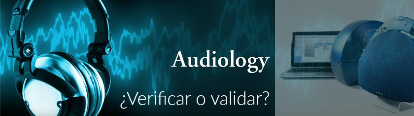 La verificación (así como la validación) son parte de la guía de buenas prácticas tanto de la American Academy of Audiology como de la American Speech-Language-Hearing Association.