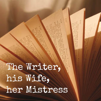 The Writer, his Wife, her Mistress