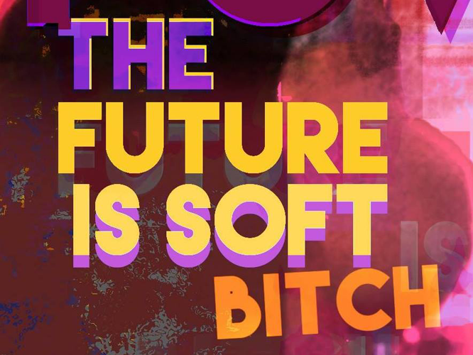 Bild: The Future Is Soft Bitch