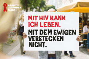 """Bild: Plakatmotiv #positivzusammenleben. """"Mit HIV kann ich leben. Mit dem ewigen Verstecken nicht."""""""