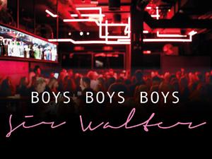Bild: Boys Boys Boys im Sir Walter