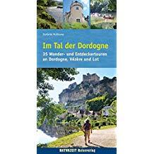 Im Tal der Dordogne: 35 Wander- und Entdeckertouren Reiseführer Dordogne