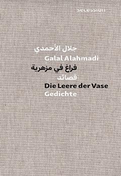 Lest Lyrik! Nein, lest diese Lyrik: »Die Leere der Vase« von Galal Alahmadi