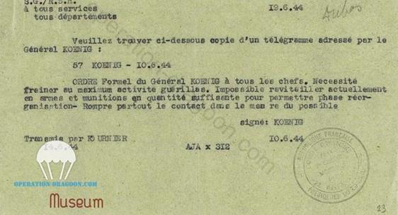 Message du général KOENIG, commandant les forces françaises libres en Afrique du Nord, envoyé aux chefs de la résistance donnant l'ordre de freiner les opérations de sabotage dans le sud . De telles actions donnèrent lieu a bon nombres de massacres