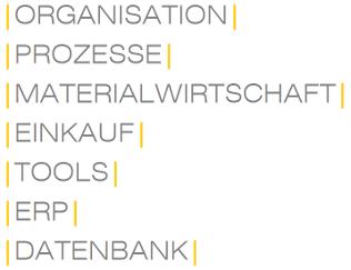 Beratung in Organisation, Prozesse, Materialwirtschaft, Einkauf, Tools, ERP und Datenbank.