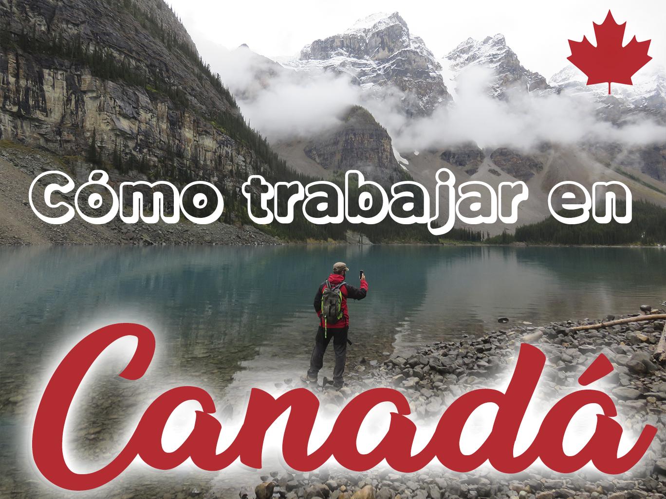 Cómo conseguir la Working Holiday Visa para trabajar en Canadá