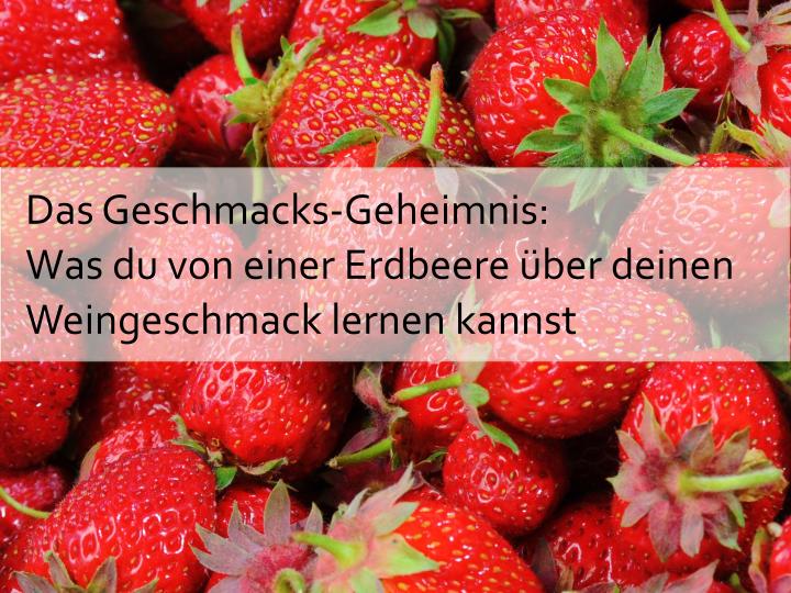 Das Geschmacks-Geheimnis: Was du von einer Erdbeere über deinen Weingeschmack lernen kannst